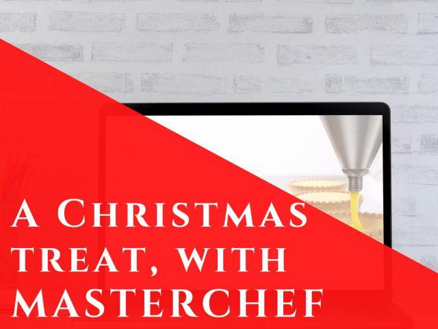 A Xmas treat, with Masterchef - webinar